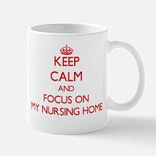Keep Calm and focus on My Nursing Home Mugs
