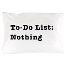 To-Do List: Nothing Pillow Case