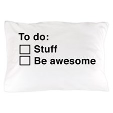 To Do : Stuff Be Awesome Pillow Case