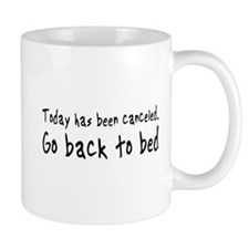 Today has been canceled. Go back to bed Mugs