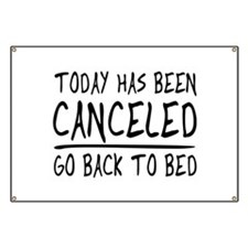 Today has been canceled. Go back to bed Banner