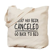 Today has been canceled. Go back to bed Tote Bag