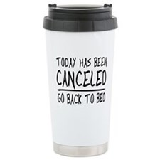 Today has been canceled. Go back to bed Travel Mug