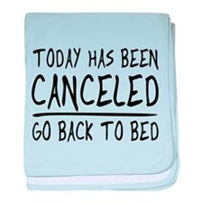 Today has been canceled. Go back to bed baby blank