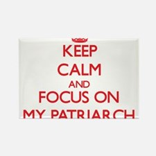 Keep Calm and focus on My Patriarch Magnets