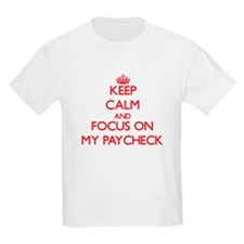 Keep Calm and focus on My Paycheck T-Shirt
