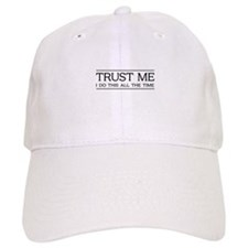 Trust Me I Do This All The Time Baseball Baseball Cap