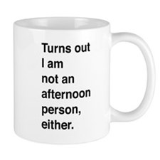 Turns out I am not an afternoon person, either. Mu