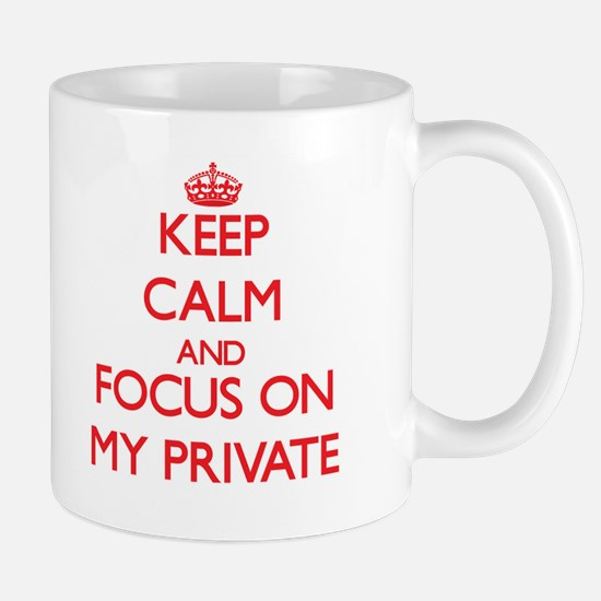 Keep Calm and focus on My Private Mugs