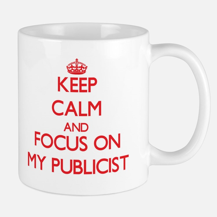 Keep Calm and focus on My Publicist Mugs
