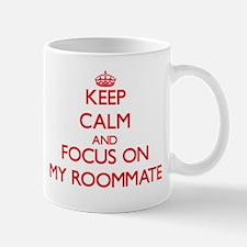 Keep Calm and focus on My Roommate Mugs