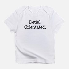 Not So Detail Oriented Infant T-Shirt