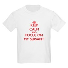 Keep Calm and focus on My Servant T-Shirt