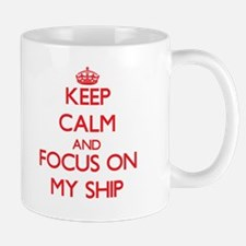 Keep Calm and focus on My Ship Mugs