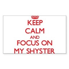 Keep Calm and focus on My Shyster Decal