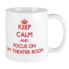 Keep Calm and focus on My Theater Room Mugs