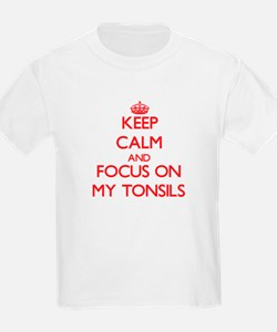 Keep Calm and focus on My Tonsils T-Shirt