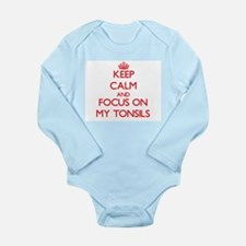 Keep Calm and focus on My Tonsils Body Suit