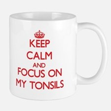 Keep Calm and focus on My Tonsils Mugs