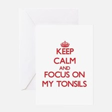 Keep Calm and focus on My Tonsils Greeting Cards
