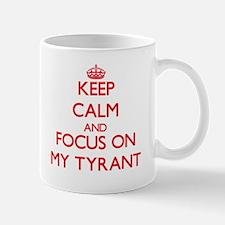 Keep Calm and focus on My Tyrant Mugs