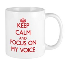 Keep Calm and focus on My Voice Mugs
