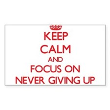 Keep Calm and focus on Never Giving Up Decal