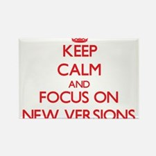 Keep Calm and focus on New Versions Magnets