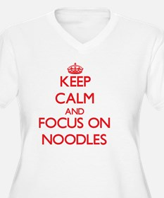 Keep Calm and focus on Noodles Plus Size T-Shirt
