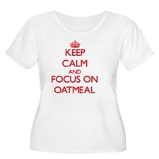Keep Calm and focus on Oatmeal Plus Size T-Shirt