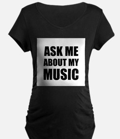 Ask me about my Music Maternity T-Shirt