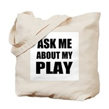 Ask me about my Play Tote Bag