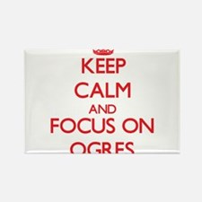 Keep Calm and focus on Ogres Magnets