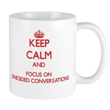 Keep Calm and focus on One-Sided Conversations Mug