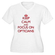 Keep Calm and focus on Opticians Plus Size T-Shirt