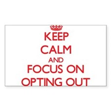 Keep Calm and focus on Opting Out Decal