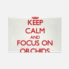 Keep Calm and focus on Orchids Magnets