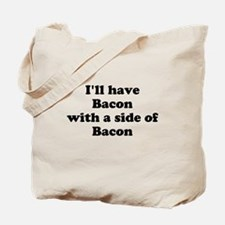 Bacon with a side of Bacon Tote Bag