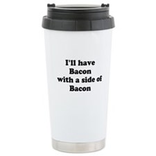 Bacon with a side of Bacon Travel Mug