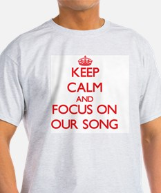 Keep Calm and focus on Our Song T-Shirt