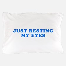 Just Resting My Eyes Pillow Case