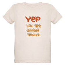 Yep You Are Seeing Double -T-Shirt