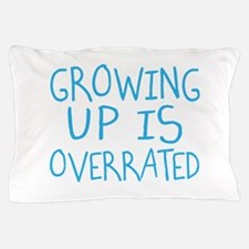 Growing Up Is Overrated Pillow Case