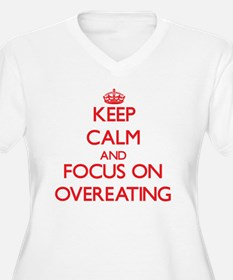 Keep Calm and focus on Overeating Plus Size T-Shir