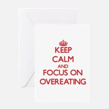 Keep Calm and focus on Overeating Greeting Cards