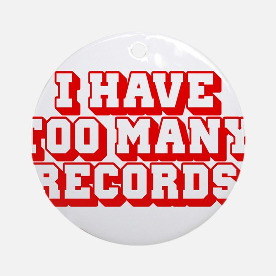 I Have Too Many Records Ornament (Round)