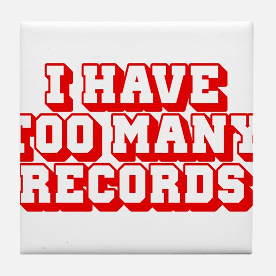 I Have Too Many Records Tile Coaster