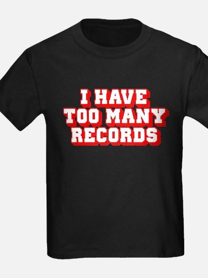 I Have Too Many Records T-Shirt