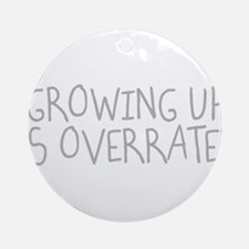 Growing Up Is Overrated Ornament (Round)