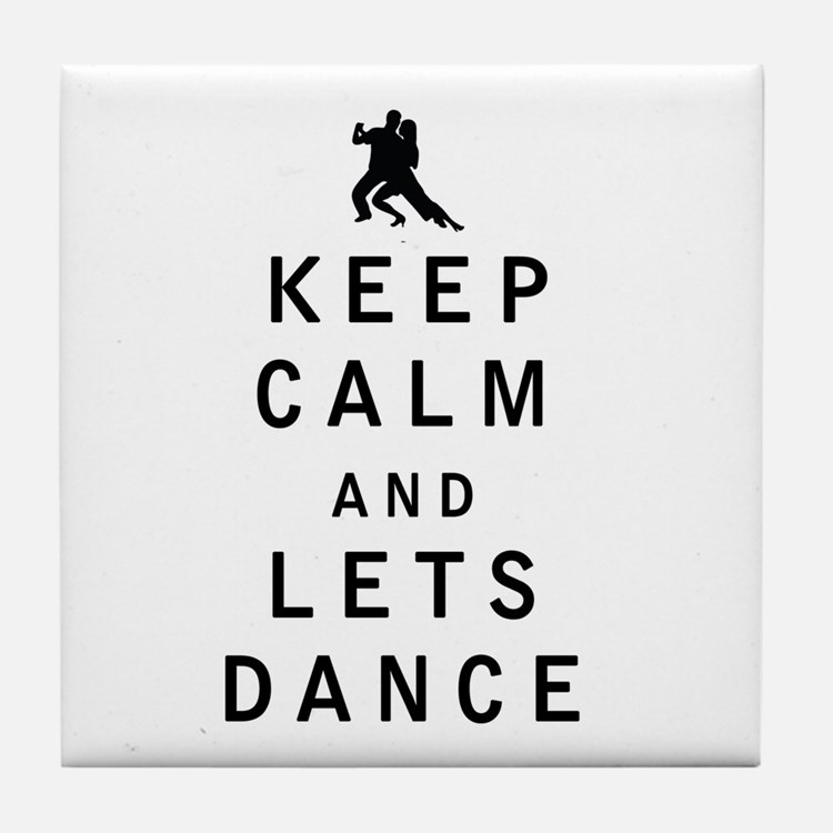 Keep Calm and Lets Dance Tile Coaster